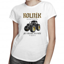 Rolník není volba, je třeba to mít v krvi - dámské tričko s potiskem